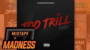 Fabz – Too Trill | @MixtapeMadness