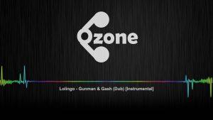 Ozone Audio: Lolingo – Gunman & Gash (Dub) [Instrumental]