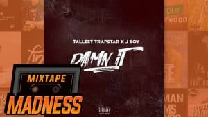 Tallest Trapstar x J Boy – Damn It! (MM Exclusive) | @MixtapeMadness