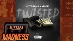 JayySupreme x Xplicit – Twisted | @MixtapeMadness
