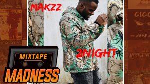 Makzz – 2Night | @MixtapeMadness