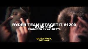 Ryder TeamLetsGetIt #1200 – Gang **** (Prod. AXL Beats)