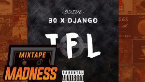 (BSIDE) 30 x Django – TFL (MM Exclusive) | @MixtapeMadness