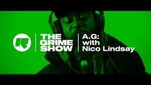 The Grime Show: A.G with Nico Lindsay