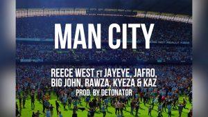 Reece West – Man City ft Kaz, Rawza, Jayeye, Kyeza, Jafro & Big John