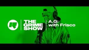 The Grime Show: A.G with Frisco