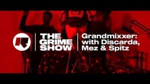 The Grime Show: Grandmixxer with Discarda, Mez & Spitz