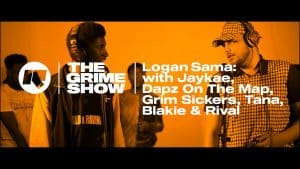 The Grime Show: Logan Sama with Jaykae, Dapz On The Map, Grim Sickers, Tana, Blakie & Rival