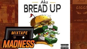 Akz – Bread Up | @MixtapeMadness