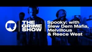The Grime Show: Spooky with Slew Dem Mafia,  Reece West & Melvillous