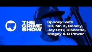 The Grime Show: Spooky with D Power, Discarda, Deadly, Jay 0117, Stogey, RD & Mr X