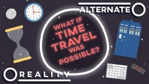 What If Time Travel Was Possible? | Alternate Reality