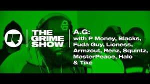 The Grime Show: A.G with P Money, Lioness, Blacks, Renz, Squintz, MasterPeace, Armzout & more