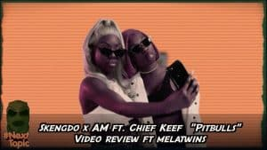#NextTopic Skengdo x AM ft Chief Keef 'Pitbulls' Video Review ft Mela Twins | @MixtapeMadness