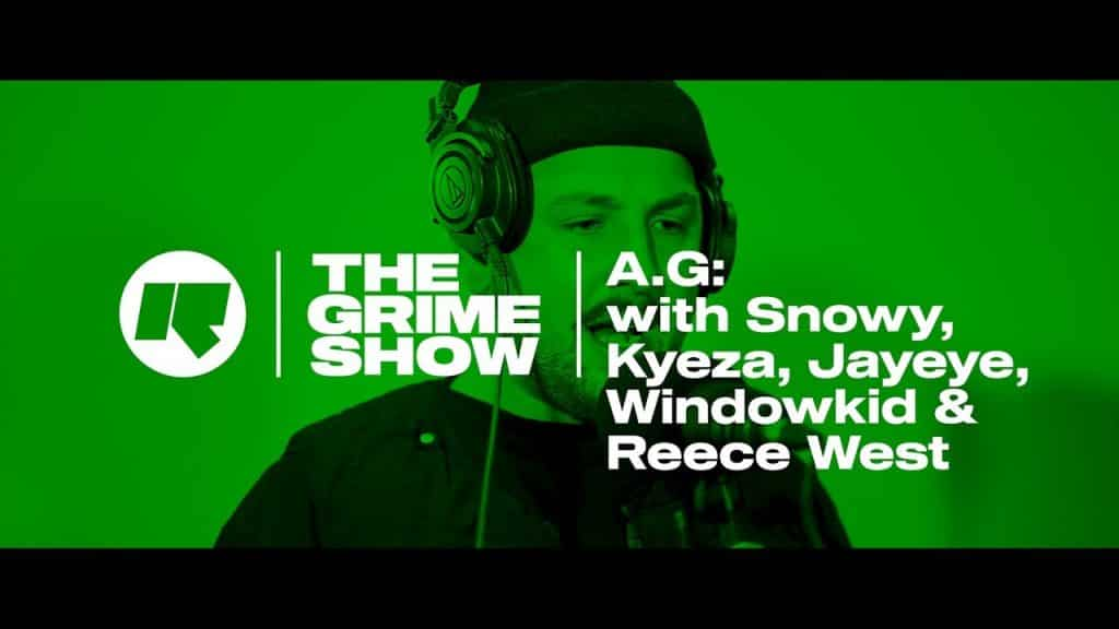 The Grime Show: A.G. with Snowy, Kyeza, Jayeye, Windowkid & Reece West