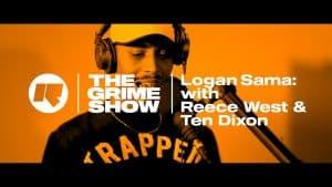 The Grime Show: Logan Sama with Reece West & Ten Dixon