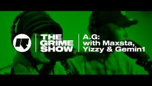 The Grime Show: A.G. with Maxsta, Yizzy & Gemin1