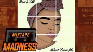 Roach TM – Want From Me | @MixtapeMadness