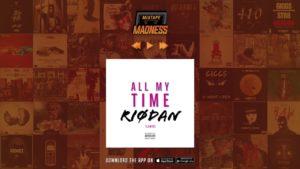 Riodan – All My Time | @MixtapeMadness