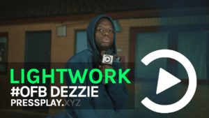 #OFB Dezzie – Lightwork Freestyle (Prod By Madara) | Pressplay
