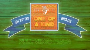 Don't Flop: One Of A Kind   Bristol – Feb 29   Full Video Flyer