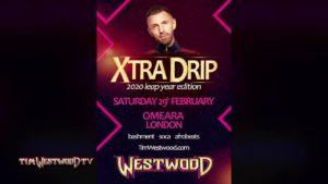 Tim Westwood XTRA DRIP Leap Year Edition – Sat 29th Feb