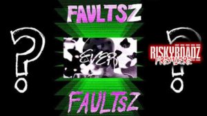 FAULTSZ HAVE YOU EVER.