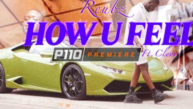 Reubz – How U Feel FT Clevv [Music Video] | P110