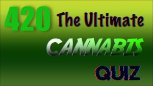 The Ultimate Cannabis Quiz | #420 #StayHome #WithMe