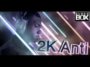 2K Anti || BL@CKBOX Ep. 10