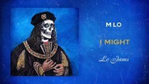 M Lo – I Might | @MixtapeMadness