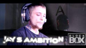 Jays Ambition    BL@CKBOX Ep. 63