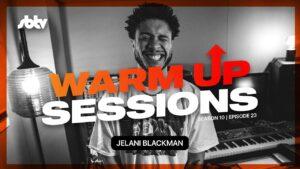 Jelani Blackman   Warm Up Sessions [S10.EP23]: SBTV