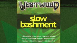 Westwood Slow Bashment mix – Vybz Kartel, Dexta Daps, Popcaan, Mavado, Teejay, Skillibeng, Shenseea