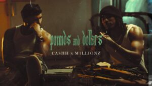 Cashh X M1llionz – Pounds and Dollars | Official Video