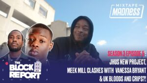 J Hus, Meek Mill vs Vanessa Bryant & UK Bloods & Crips?! – The Block Report S3 EP5   @MixtapeMadness
