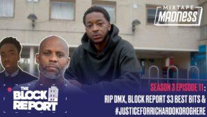 RIP DMX, BlockReportS3 Best Bits & #JusticeForRichardOkoroghere-TheBlockReport S3E10 @MixtapeMadness