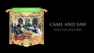 Young Stoner Life & Young Thug – Came and Saw (feat. Rowdy Rebel) [Official Audio]