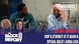 Chip & Stormzy At It Again & Special Guest Lavida Loca – The Block Report [S4 EP1] | @MixtapeMadness