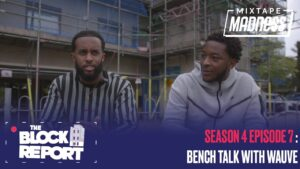 Bench Talk with Wauve – The Block Report [S4:EP7] | @MixtapeMadness